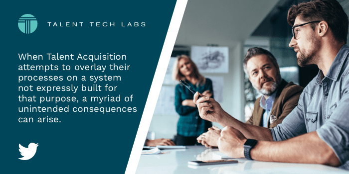 When Talent Acquisition attempts to overlay their processes on a system not expressly built for that purpose, a myriad of unintended consequences can arise.